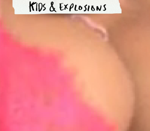 kids & explosions