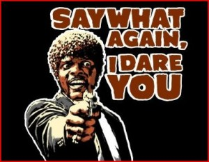 Say What Again -- I Dare You